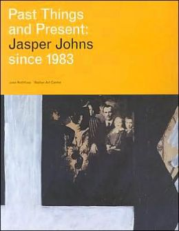 Past Things And Present: Jasper Johns Since 1983
