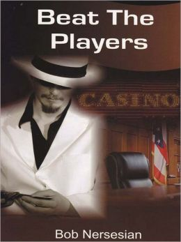 Beat the Players: Casinos, Cops, and the Game Inside the Game