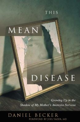 This Mean Disease: Growing up in the Shadow of My Mother's Anorexia Nervosa