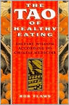 The Tao of Healthy Eating: Dietary Wisdom According to Traditional Chinese Medicine