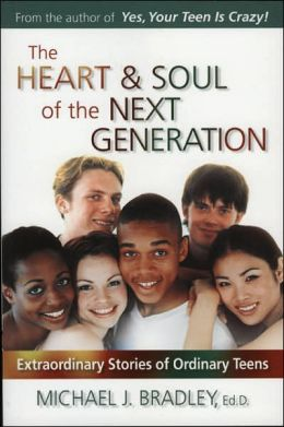 Heart & Soul of the Next Generation: Extraordinary Stories of Ordinary Teens