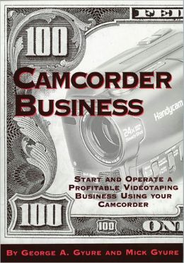 Camcorder Business: Start and Operate a Profitable Videotaping Business Using Your Camcorder
