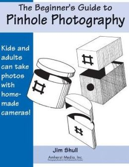 Beginner's Guide to Pinhole Photography