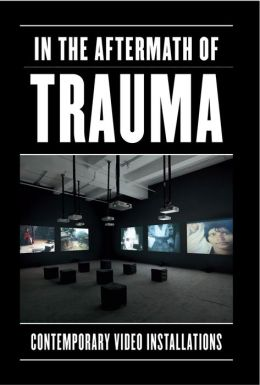 In the Aftermath of Trauma: Contemporary Video Installations
