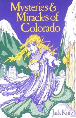 Mysteries and Miracles of Colorado: Guide Book to the Guninely Bizzard