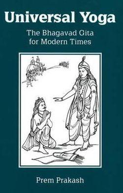Universal Yoga: The Bhagavad Gita for Modern Times