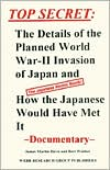 Top Secret: The Details of the Planned World War II Invasion of Japan and how the Japanese Would Have Met It (the Japanese Atomic Bomb)(Documentary)