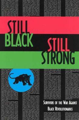 Still Black, Still Strong: Survivors of the U. S. War Against Black Revolutionaries