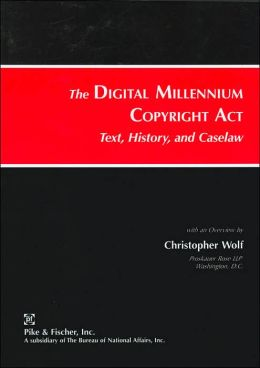 Digital Millenium Copyright Act: Text, History, Case Law
