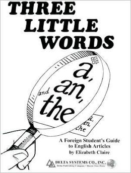 Three Little Words: A, an and The: A Foreign Student's Guide to English Articles