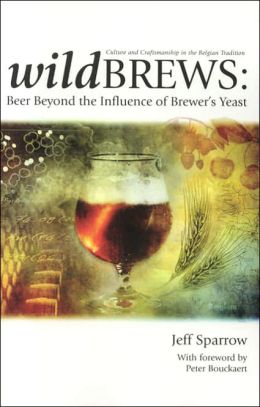 Wild Brews: Beer Beyod the Inflence of Brewer's Yeast: Culture and Craftsmanship in the Belgian Tradition