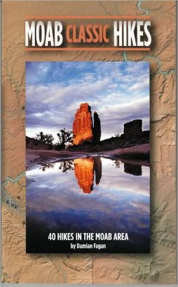 Moab Classic Hikes: 40 Hikes and Maps in the Moab Area
