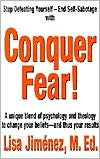 Conquer Fear!: A Unique Blend of Psychology and Theology to Change Your Beliefs--and Thus Your Results