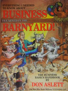 Everything I Needed to Know about Business I Learned in the Barnyard!