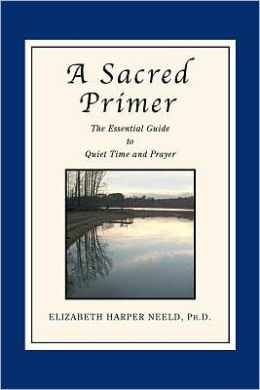 A Sacred Primer: The Essential Guide to Quiet Time and Prayer