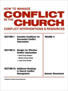 How To Manage Conflict In The Church, Conflict Interventions & Resources Volume Ii