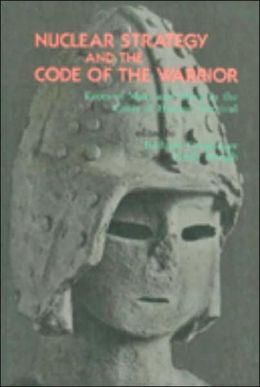 Nuclear Strategy and the Code of the Warrior: Faces of Mars and Shiva in the Crisis of Human Survival