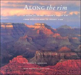 Along the Rim: A Guide to Grand Canyon's South Rim from Hermits Rest to Desert View
