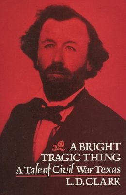 A Bright Tragic Thing: A Tale of Civil War Texas