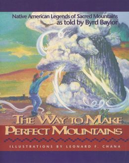 The Way to Make Perfect Mountains: Native American Legends of Sacred Mountains