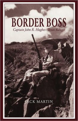Border Boss: Captain John R. Hughes - Texas Ranger