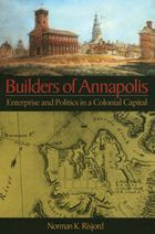 Builders of Annapolis: Enterprise and Politics in a Colonial Capital