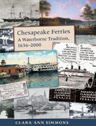 Chesapeake Ferries: A Waterborne Tradition, 1636-2000