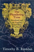 The Plundering Time: Maryland and the English Civil War, 1645-1646