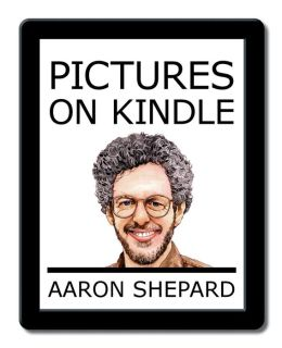 Pictures on Kindle: Self Publishing Your Kindle Book with Photos, Drawings, and Other Graphics, or Tips for Formatting Your Images So Your