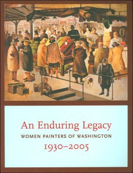 An Enduring Legacy: Women Painters of Washington, 1930-2005