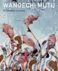Book Cover Image. Title: Wangechi Mutu:  A Fantastic Journey, Author: Trevor Schoonmaker