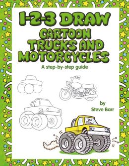 1-2-3 Draw Cartoon Trucks and Motorcycles