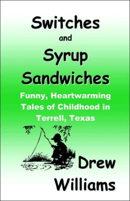 Switches and Syrup Sandwiches: Funny, Heartwarming Tales of Childhood in Terrell, Texas