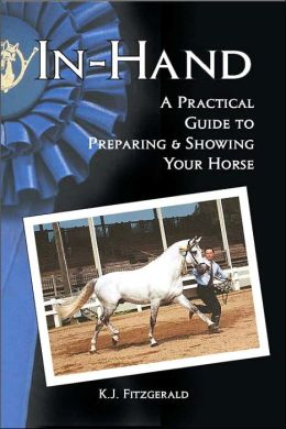 In-Hand: A Practical Guide to Preparing and Showing Your Horse