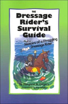 The Dressage Rider's Survival Guide: Memoirs of a Struggling Dressage Rider