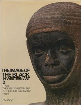 The Image of the Black in Western Art, Volume II, Part 1: From the Demonic Threat to the Incarnation of Sainthood