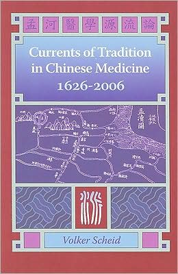 Currents of Tradition in Chinese Medicine, 1626-2006