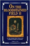 On the Bloodstained Field II: 132 More Human Interest Stories of the Battle of Gettysburg