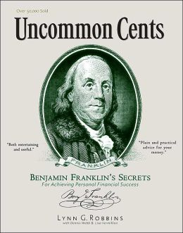 Uncommon Cents: Benjamin Franklin's Secrets for Achieving Personal Financial Success