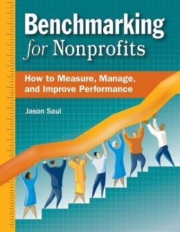 Benchmarking for Nonprofits: How to Measure, Manage, and Improve Performance