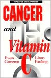 Cancer and Vitamin C: A Discussion of the Nature, Causes, Prevention, and Treatment of Cancer with Special Reference to Th