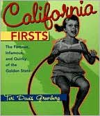 California Firsts: The Famous, Infamous and Quirky of the Golden State
