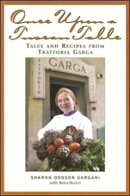 Once Upon a Tuscan Table: Tales and Recipes from Trattoria Garga
