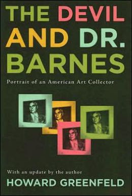 Devil and Dr. Barnes: Portrait of an American Art Collectore