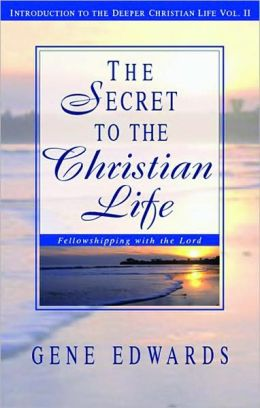 Secret to the Christian Life: An Introduction to the Deeper Christian Life