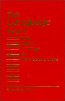 The Language Wars: And Other Writings for Homeschoolers