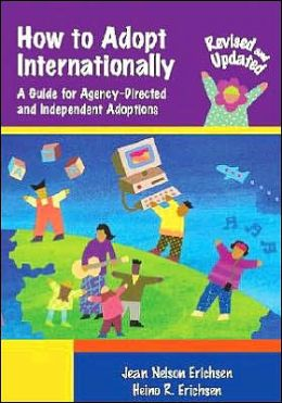 How to Adopt Internationally: A Guide for Agency-Directed and Independent Adoptions, Revised and Updated