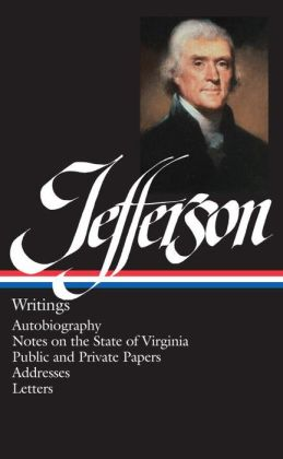 Thomas Jefferson: Writings (Autobiography, Notes on the State of Virginia, Public and Private Papers, Addresses, Letters) (Library of America)
