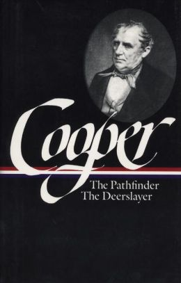 James Fenimore Cooper: The Leatherstocking Tales II: The Pathfinder, The Deerslayer (The Library of America)