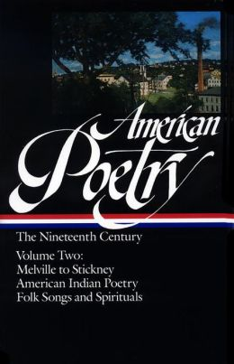 American Poetry: The Nineteenth Century, Volume Two: Melville to Stickney, American Indian Poetry, Folk Songs and Spirituals
